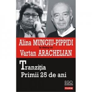 Tranzitia. Primii 25 de ani - Alina Mungiu Pippidi, Vartan Arachelian