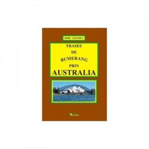 Trasee de bumerang prin Australia - Ciucescu Doru