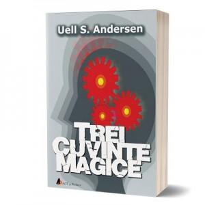 Trei cuvinte magice - Uell S. Andersen