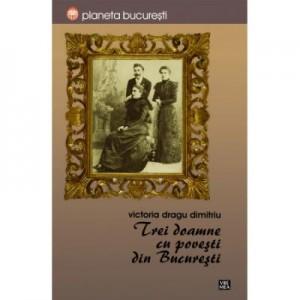 Trei doamne cu povesti din Bucuresti - Victoria Dragu-Dimitriu
