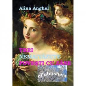 Trei nemaivazute povesti cu zane - Alina Anghel