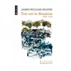 Trei ani in Romania. 1870-1873 - James William Ozanne