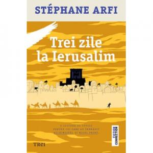 Trei zile la Ierusalim - Stéphane Arfi