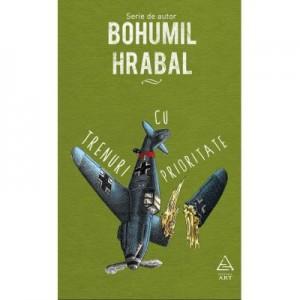 Trenuri cu prioritate - Bohumil Hrabal