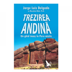 Trezirea andina. Un ghid incas in Peru mistic - Jorge Luis Delgado