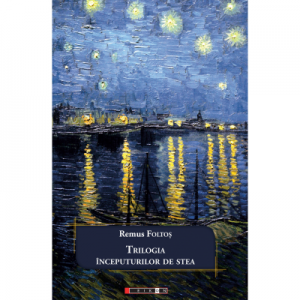 Trilogia inceputurilor de stea - Remus Foltos