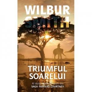 Triumful soarelui. Saga familiei Courtney volumul 12 - Wilbur Smith