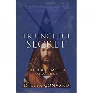 Triunghiul Secret. Cei cinci templieri ai lui IISUS - Didier Convard