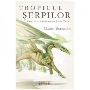 Tropicul serpilor - Amintiri consemnate de Lady Trent - Marie Brennan
