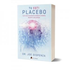 Tu esti Placebo. Editia II - Joe Dispenza