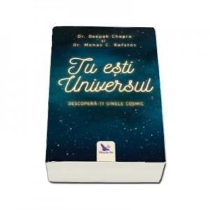 Tu esti Universul. Descopera-ti sinele cosmic - Deepak Chopra