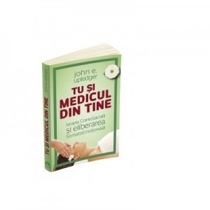 Tu si medicul din tine. Terapia CranioSacrala si Eliberarea SomatoEmotionala - JOHN E. UPLEDGER
