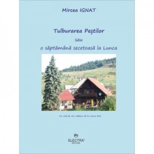 Tulburarea Pestilor sau o saptamana secetoasa la Lunca - Mircea Ignat