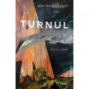 Turnul. File de Jurnal - Ion Marculescu
