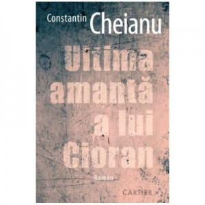 Ultima amanta a lui Cioran - Constantin Cheianu
