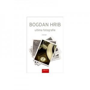 Ultima fotografie. Editia a II-a - Bogdan Hrib