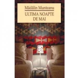Ultima noapte de Mai - MADALIN MUNTEANU