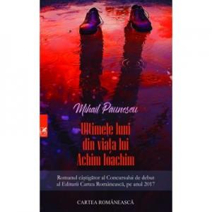 Ultimele luni din viata lui Achim Ioachim - Mihail Paunescu