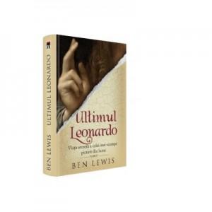Ultimul Leonardo. Viata secreta a celei mai scumpe picturi din lume - Ben Lewis