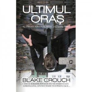 Ultimul oras (seria Wayward Pines vol. 3) - Blake Crouch
