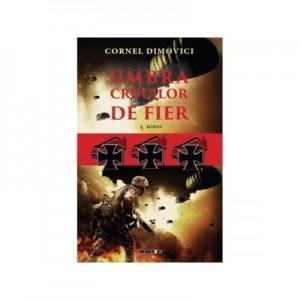 Umbra crucilor de fier - Cornel Dimovici