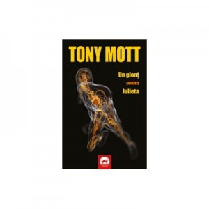 Un glont pentru Julieta - Tony Mott