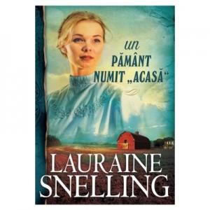 """Un pamant numit """"acasa"""" - vol. 3 - Lauraine Snelling"""