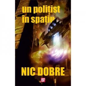 Un politist in spatiu - Nic Dobre