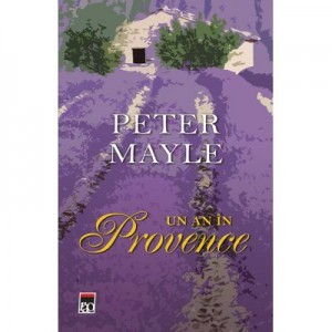 Un an in Provence - Peter Mayle