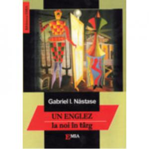 Un englez la noi in targ - Gabriel Nastase