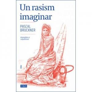 Un rasism imaginar - Pascal Bruckner. Traducere de Doru Mares