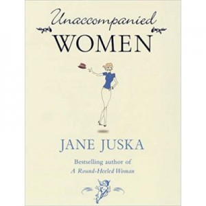 Unaccompanied Women - Jane Juska