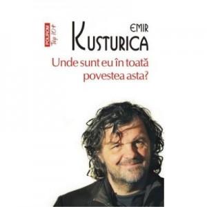 Unde sunt eu in toata povestea asta - Emir Kusturica
