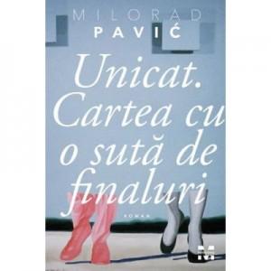 Unicat. Cartea cu o suta de finaluri - Milorad Pavic
