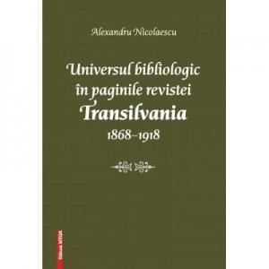 Universul bibliologic in paginile revistei Transilvania 1868-1918 - Alexandru Nicolaescu