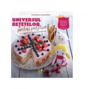 Universul retetelor pentru prajituri. Dulciuri sanatoase pentru copii pofticiosi