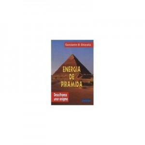 Energia de piramida - Descifrarea unor enigme. (Volumul I). Constantin Chioralia