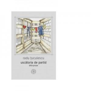 Uscatoria de partid. Blitz-proze - Radu Tuculescu