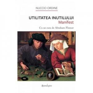Utilitatea Inutilului - Manifest - Nuccio Ordine
