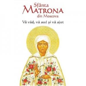 Va vad, va aud si va ajut - Sfanta Matrona din Moscova