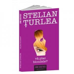 Va plac blondele? - Stelian Turlea
