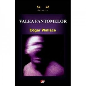 Valea fantomelor - Edgar Wallace