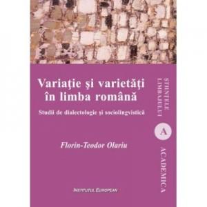 Variatie si varietati in limba romana. Studii de dialectologie si sociolingvistica - Teodor Florin Olariu