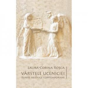 Varstele uceniciei. Repere paideice contemporane - Laura-Corina Rosca