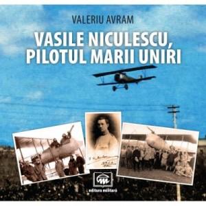 Vasile Niculescu, pilotul Marii Uniri (album) - Valeriu Avram