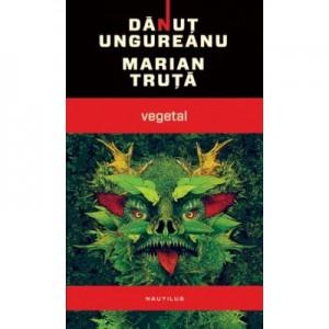 Vegetal (paperback) - Danut Ungureanu, Marian Truta