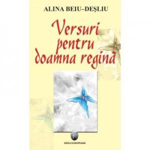 Versuri pentru doamna regina - Alina Beiu-Desliu