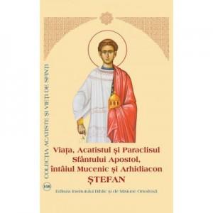 Viata, Acatistul si Paraclisul Sfantului Apostol, intaiul Mucenic si Arhidiacon Stefan