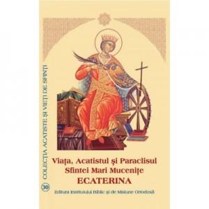 Viata, Acatistul si Paraclisul Sfintei Mari Mucenite Ecaterina