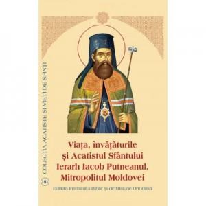 Viata, Invataturile si Acatistul Sfantului Ierarh Iacob Putneanul